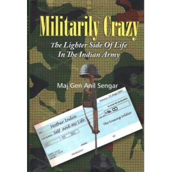 Militarily Crazy : The Lighter Side of Life in the Indian Army