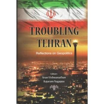 Troubling Teheran: Reflections on Geo-politics