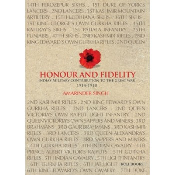 Honour and Fidelity - India's Military Contribution to the Great War- 1914 - 18