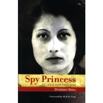 Spy Princess The Life of Noor Inayat Khan