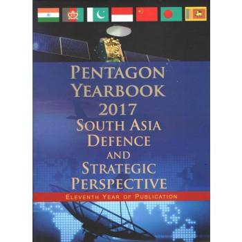 PENTAGON YEARBOOK 2017: South Asia Defence and Strategic Perspective