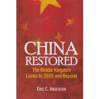 China Restored : The Middle Kingdom looks to 2020 and Beyond