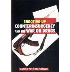 Shooting Up : Counterinsurgency and the War on Drugs