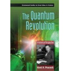 The Quantum Revolution : A Historical Perspective