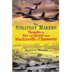 The Strategy Makers - Thoughts on War and Society from Machiavelli to Clausewitz