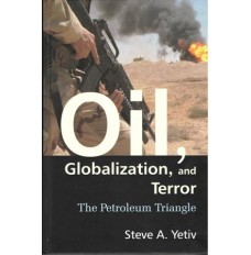 Oil, Globalisation and Terror : The Petroleum Triangle