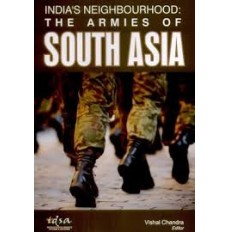 India's Neighborhood : The Armies of South Asia