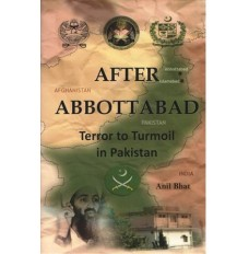 After Abbottabad - Terror to Turmoil in Pakistan