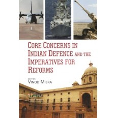 Core Concerns in Indian Defence and Imperatives for Reforms