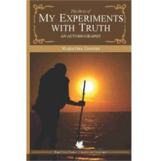 The story of MY EXPERIMENTS WITH TRUTH an autobiography
